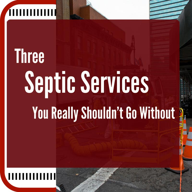 Three-Septic-Services-You-Really-Shouldnt-Go-Without